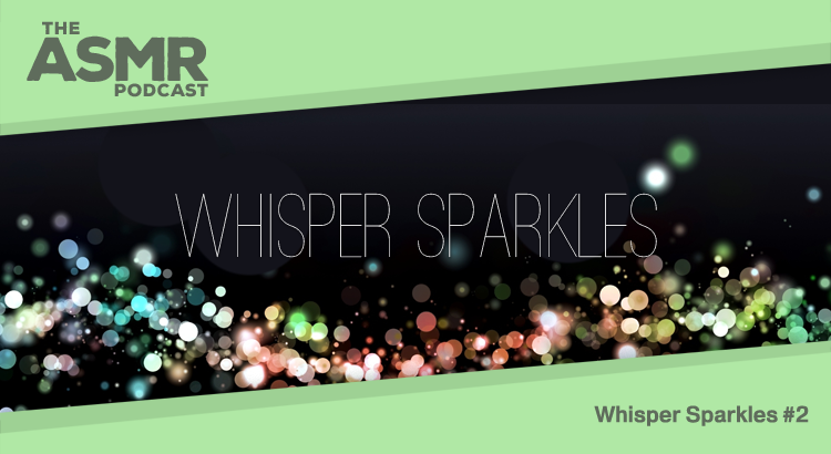 Episode 7 - Whisper Sparkles 2