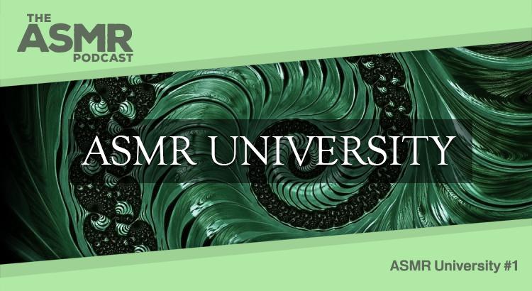 Episode 21 - ASMR University 1