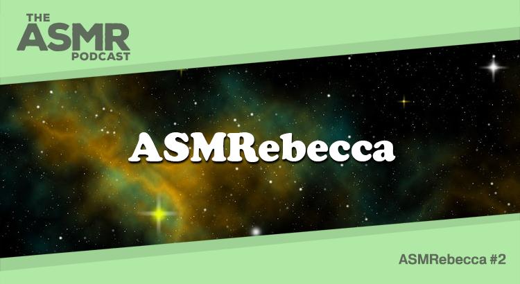 Episode 20 - ASMRebecca 2