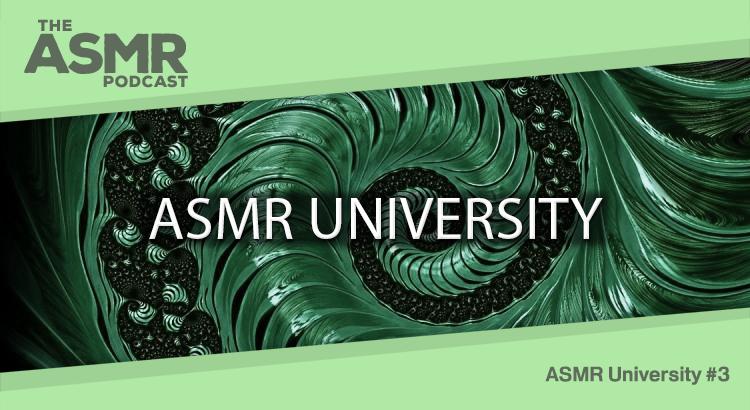 Episode 31 - ASMR University 3