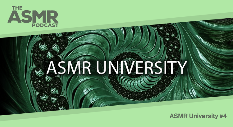 Episode 35 - ASMR University 4