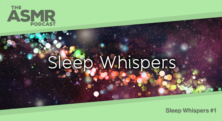 Episode 44 - Sleep Whispers 1