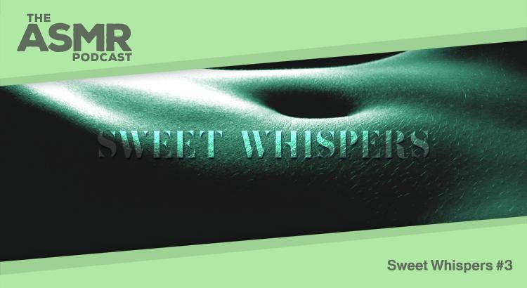 Episode 58 - Sweet Whispers ASMR 3